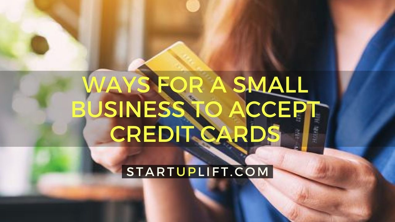 Best Ways For A Small Business To Accept Credit Cards