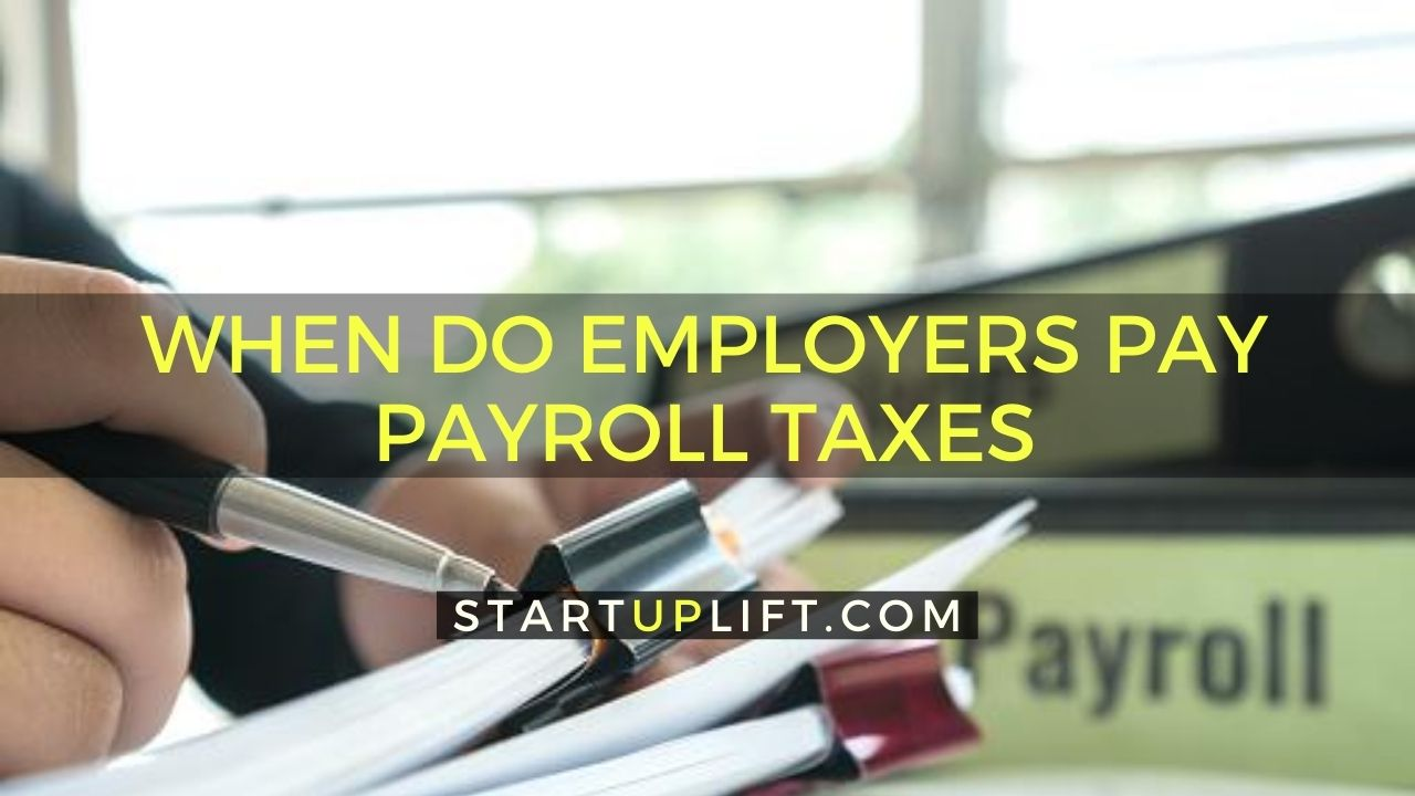 When Employers Pay Payroll Taxes
