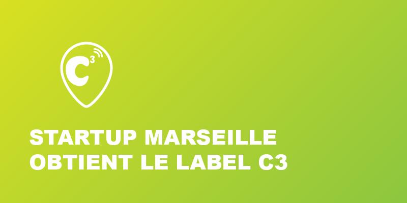 Startup Marseille enfin labellisé C3