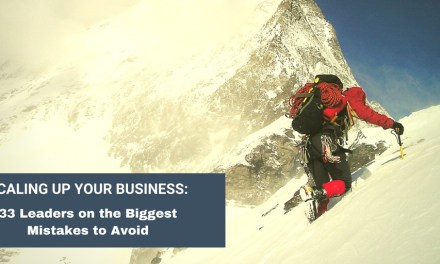 [Roundup] Scaling Up Your Business: 33 Leaders on the Biggest Mistakes to Avoid