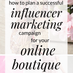 How to plan an influencer marketing campaign for your online boutique. Click through to learn 7 things to consider when collaborating with bloggers, youtubers, influencers, vloggers for your online boutique business. Also get a step by step guide to influencer marketing outreach for your online boutique including email templates #boutique #boutiqueboss #boutiquebusiness