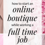 How to start your online boutique while working a full time job. Click through to learn about things to consider when starting an online boutique business. Also get my Starting an online boutique checklist with steps on how to start a clothing boutique and find wholesale boutique clothes. #boutique #boutiqueboss #boutiquebusiness