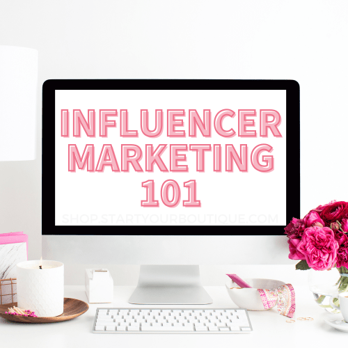 Best Online Boutique Course to Start and Grow Your Business - influencer marketing 101 online boutique course