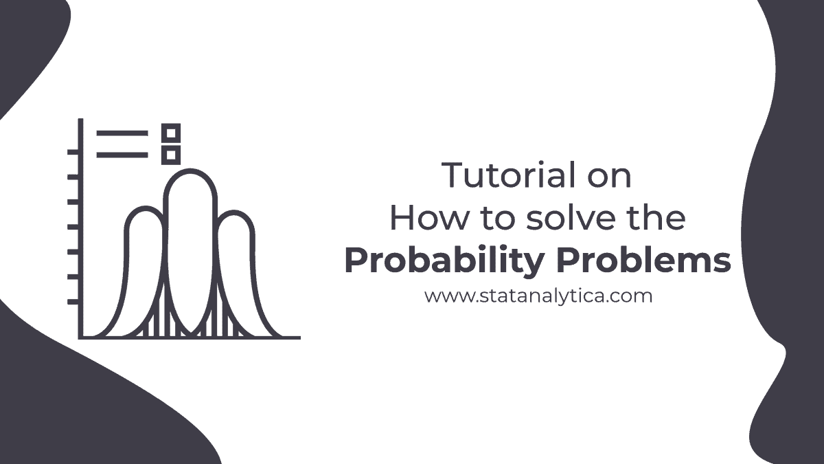 Tutorial on How to Solve Probability Problem Like A