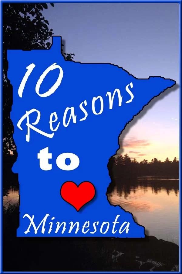 10 Reasons to Love MN Pin4 #Minnesota #MN #ExploreMinnesota #Minnesotawild #Minnesotalakes #statebystate