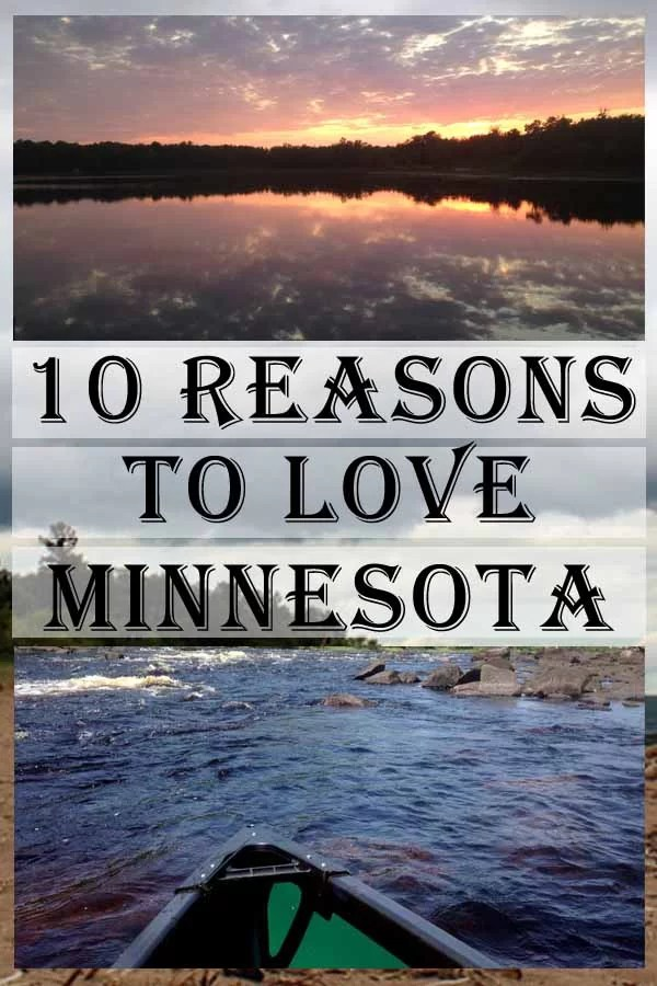 10 Reasons to Love MN Pin1 #Minnesota #MN #ExploreMinnesota #Minnesotawild #Minnesotalakes #statebystate
