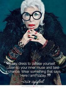 i-say-dress-to-please-yourself-listen-to-your-inner-muse-and-take-a-chance-wear-something-that-says-here-i-am-today-quote-1