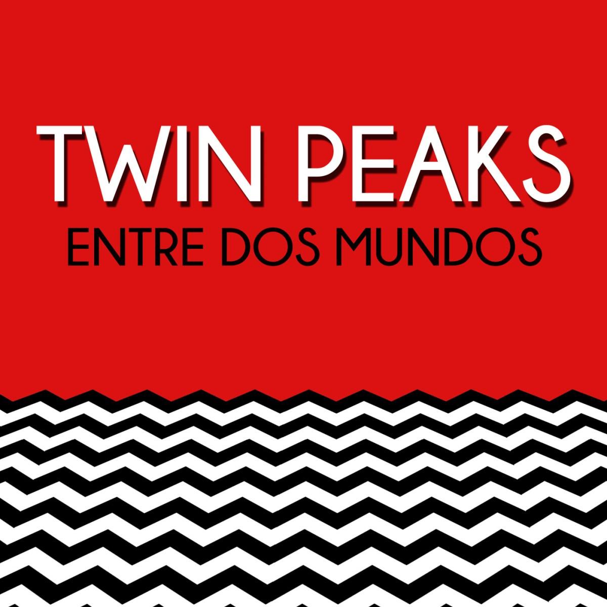 Twin Peaks: Entre Dos Mundos