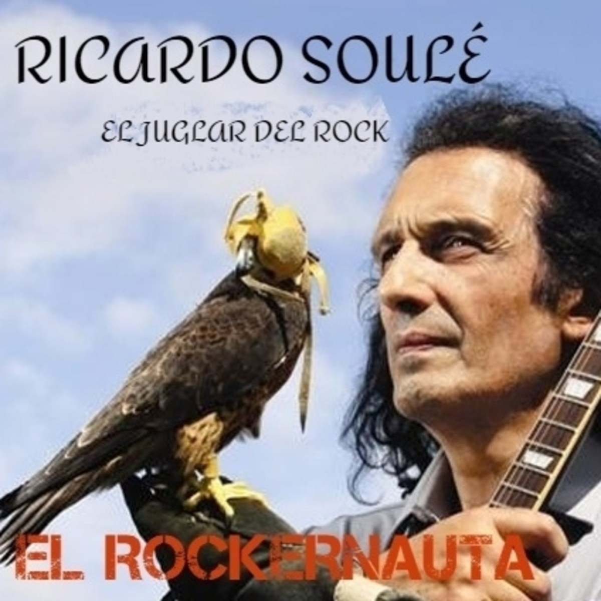 EL ROCKERNAUTA: Ricardo Soulé. El juglar del rock