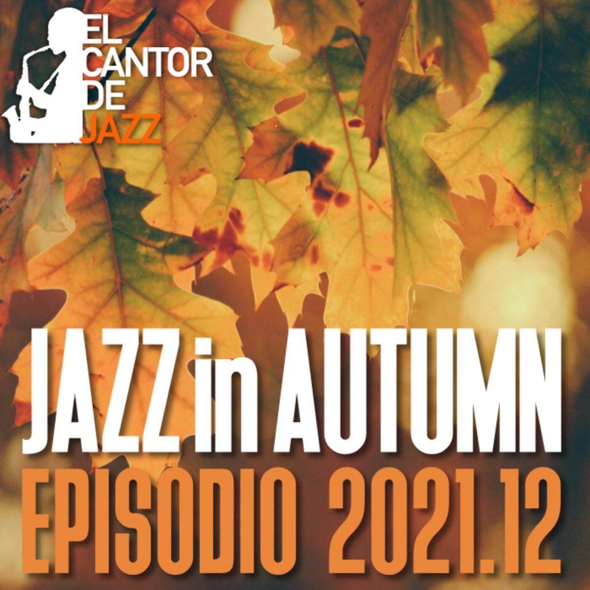 El Cantor de Jazz 2021×12: Jazz in Autumn