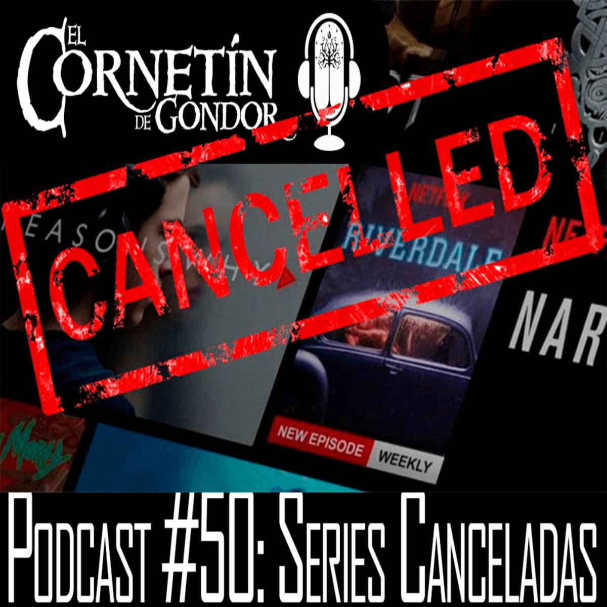 Podcast #50: Series Canceladas
