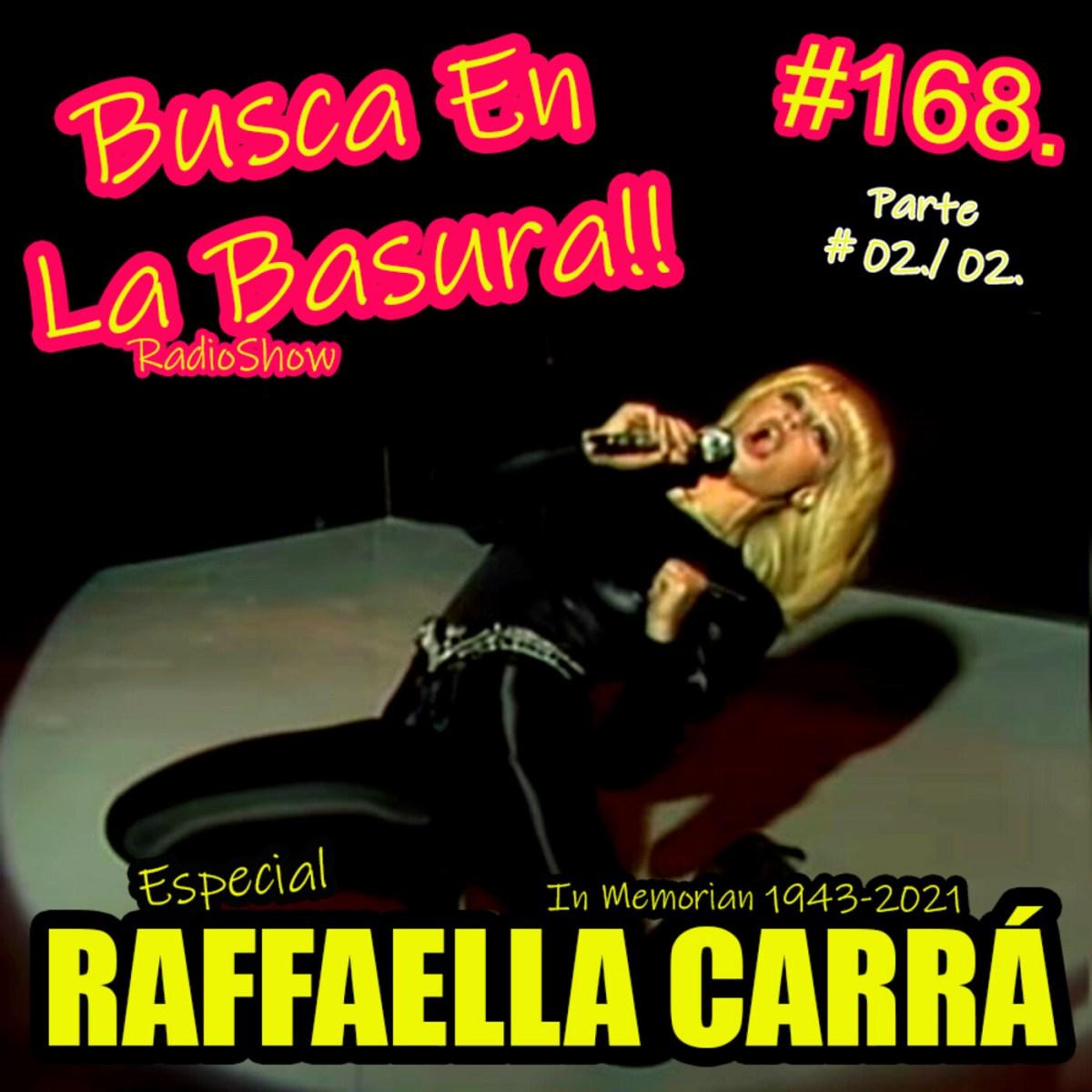 BUSCA EN LA BASURA!! # 168.Especial RAFFAELLA CARRÁ, (In Memorian 1943-2021), Parte # 02 / 02. Emisión 28/07/2021