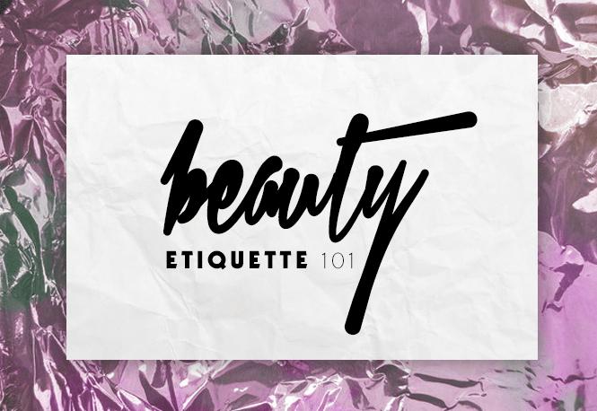 beauty etiquette 101