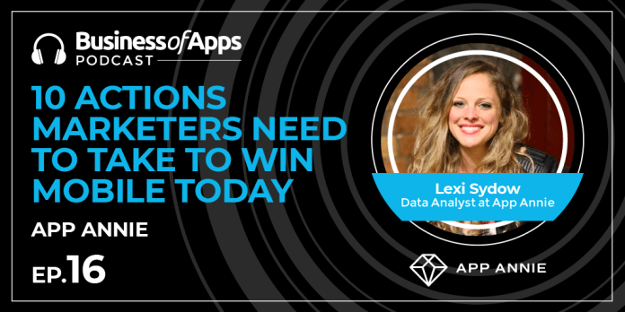 app annie 10 actions marketers should take to win on mobile today business of apps podcast