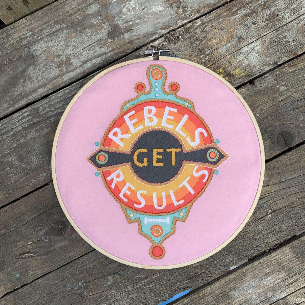 Rebels Get Results embroidery hoop