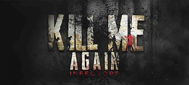 Kill Me Again : Infectors