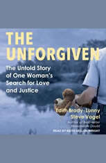 The Unforgiven: The Untold Story of One Womans Search for Love and Justice - Audiobook Download