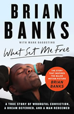 What Set Me Free (The Story That Inspired the Major Motion Picture Brian Banks): A True Story of Wrongful Conviction a Dream Deferred and a Man Redeemed - Audiobook Download