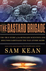 The Bastard Brigade: The True Story of the Renegade Scientists and Spies Who Sabotaged the Nazi Atomic Bomb - Audiobook Download
