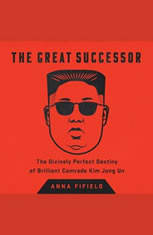The Great Successor: The Divinely Perfect Destiny of Brilliant Comrade Kim Jong Un - Audiobook Download