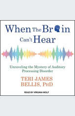 When the Brain Cant Hear: Unraveling the Mystery of Auditory Processing Disorder - Audiobook Download