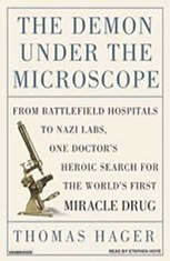 The Demon Under the Microscope: From Battlefield Hospitals to Nazi Labs One Doctors Heroic Search for the Worlds First Miracle Drug - Audiobook Download