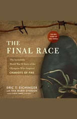 The Final Race: The Incredible World War II Story of the Olympian Who Inspired <i>Chariots of Fire</i> - Audiobook Download