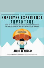 The Employee Experience Advantage: How to Win the War for Talent by Giving Employees the Workspaces they Want the Tools they Need and a Culture They Can Celebrate - Audiobook Download