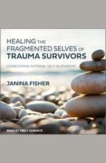 Healing the Fragmented Selves of Trauma Survivors: Overcoming Internal Self-Alienation - Audiobook Download