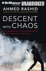 Descent into Chaos: The United States and the Failure of Nation Building in Pakistan Afghanistan and Central Asia - Audiobook Download
