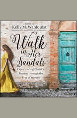 Walk in Her Sandals: Experiencing Christ's Passion Through the Eyes of Women - Audiobook Download