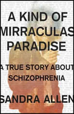 A Kind of Mirraculas Paradise: A True Story About Schizophrenia - Audiobook Download
