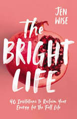 The Bright Life: 40 Invitations to Reclaim Your Energy for the Full Life - Audiobook Download