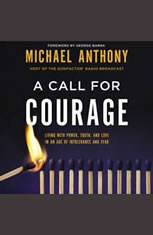 A Call for Courage: Living with Power Truth and Love in an Age of Intolerance and Fear - Audiobook Download