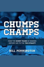 Chumps to Champs: How the Worst Teams in Yankees History Led to the 90s Dynasty - Audiobook Download