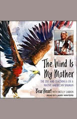 The Wind Is My Mother: The Life and Teachings of a Native American Shaman - Audiobook Download