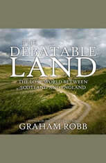 The Debatable Land: The Lost World Between Scotland and England - Audiobook Download