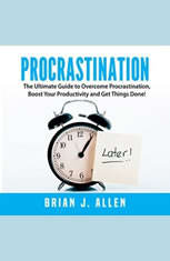 Procrastination: The Ultimate Guide to Overcome Procrastination Boost Your Productivity and Get Things Done! - Audiobook Download