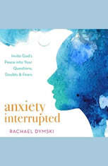 Anxiety Interrupted: Invite Gods Peace Into Your Questions Doubts and Fears - Audiobook Download