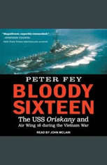 Bloody Sixteen: The USS Oriskany and Air Wing 16 during the Vietnam War - Audiobook Download