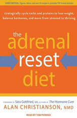 The Adrenal Reset Diet: Strategically Cycle Carbs and Proteins to Lose Weight Balance Hormones and Move from Stressed to Thriving - Audiobook Download