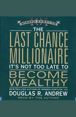 The Last Chance Millionaire: Its Not Too Late to Become Wealthy - Audiobook Download