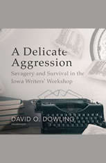 A Delicate Aggression: Savagery and Survival in the Iowa Writers Workshop - Audiobook Download