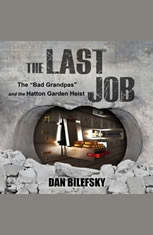 "The Last Job: ""The Bad Grandpas"" and the Hatton Garden Heist - Audiobook Download"
