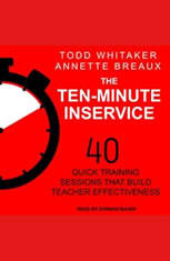 The Ten-Minute Inservice: 40 Quick Training Sessions that Build Teacher Effectiveness - Audiobook Download