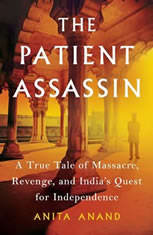 The Patient Assassin: A True Tale of Massacre Revenge and Indias Quest for Independence - Audiobook Download