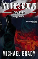 Into the Shadows: The Fever: A Spy Novel - Audiobook Download