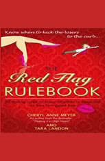 The Red Flag Rule Book: 50 Dating Rules to Know Whether to Keep Him or Kiss Him Good-Bye