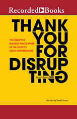 Thank You for Disrupting: The Disruptive Business Philosophies of the Worlds Great Entrepreneurs - Audiobook Download