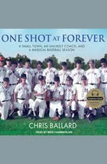 One Shot at Forever: A Small Town an Unlikely Coach and a Magical Baseball Season - Audiobook Download